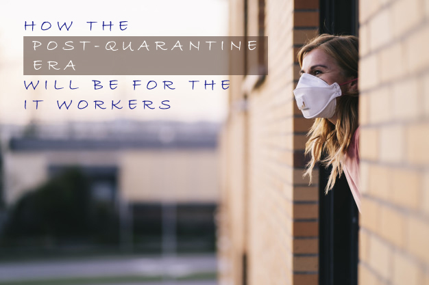 How-the-Post-Quarantine-Era-Will-Be-for-the-IT-Workers