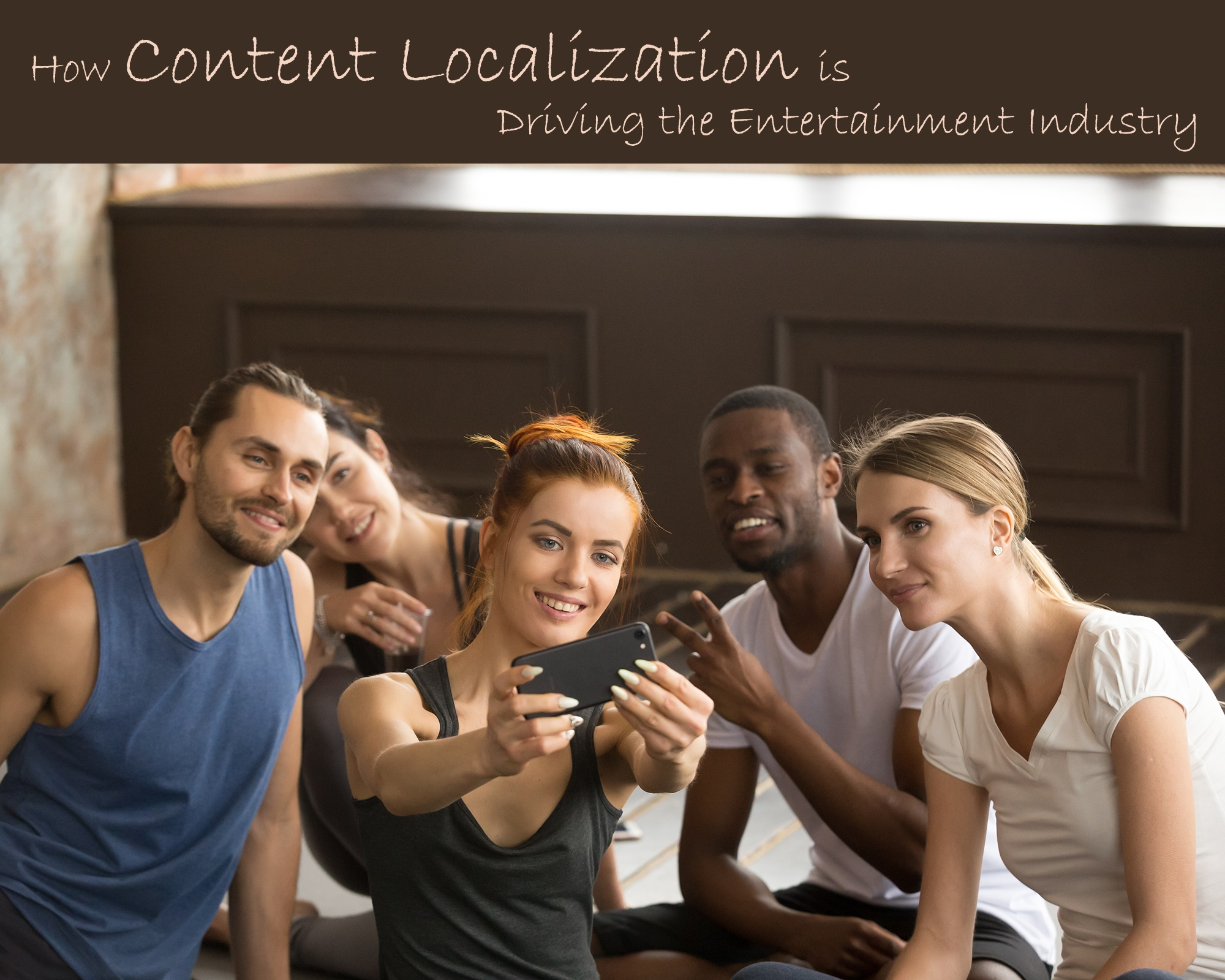 How Content Localization is Driving the Entertainment Industry