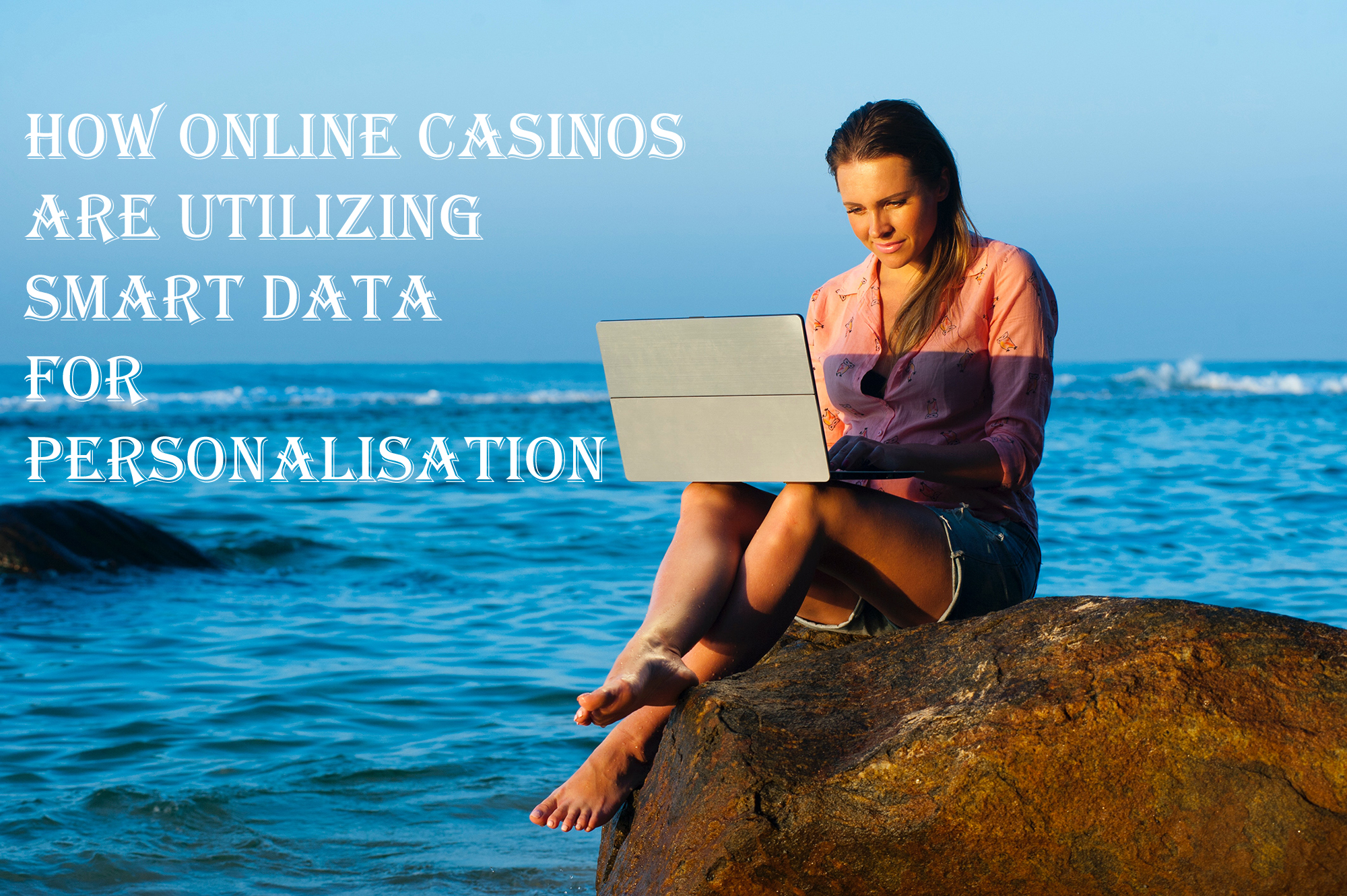 How Online Casinos Are Utilizing Smart Data for Personalisation