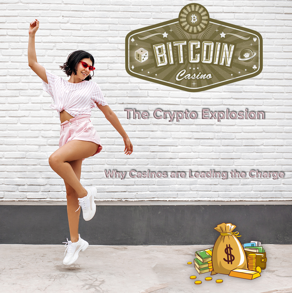 The Crypto Explosion and Why Casinos are Leading the Charge