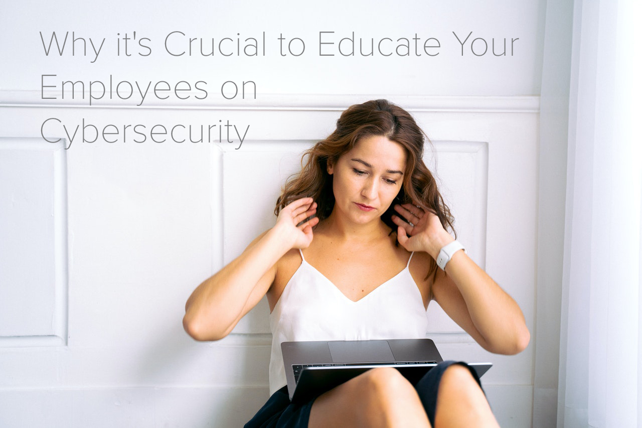 Why it's Crucial to Educate Your Employees on Cybersecurity